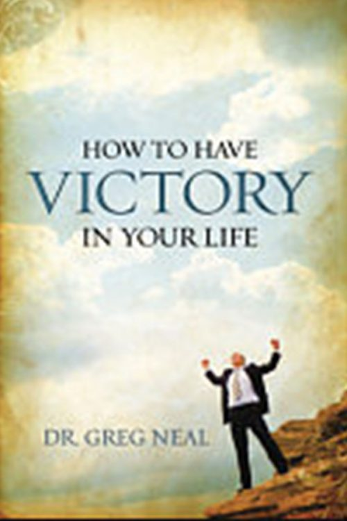 How To Have Victory In Your Life by Dr. Greg Neal